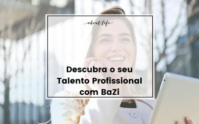 Descubra o seu Talento Profissional com BaZi